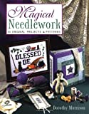 Magical Needlework: 35 Original Projects & Patterns (1567184707) by Morrison, Dorothy