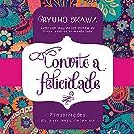 Convite à Felicidade [Invitation to Happiness]: 7 Inspirações do Seu Anjo Interior [7 Inspirations of Your Inner Angel] | Ryuho Okawa