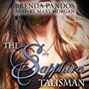 The Sapphire Talisman: Talisman Series, Book 2 (       UNABRIDGED) by Brenda Pandos Narrated by Mary Morgan