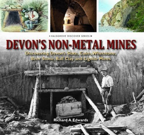 Devon's Non-Metal Mines: Discovering Devon's Slate, Culm, Whetstone, Beer Stone, Ball Clay and Lignite Mines by Richard A. Edwards (19-Oct-2011) Hardcover PDF