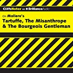 Tartuffe, The Misanthrope & The Bourgeois Gentleman: CliffsNotes | Denis M. Calandra