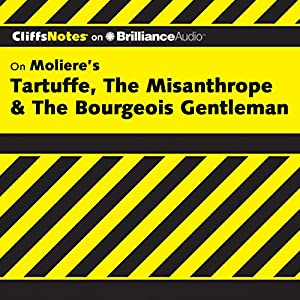 Tartuffe, The Misanthrope & The Bourgeois Gentleman: CliffsNotes Audiobook