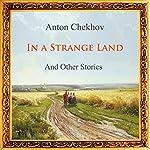 In a Strange Land and Other Stories | Anton Chekhov,Pyotr Tchaikovskiy