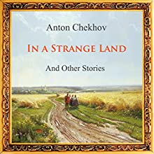 In a Strange Land and Other Stories (       UNABRIDGED) by Anton Chekhov, Pyotr Tchaikovskiy Narrated by Max Bollinger