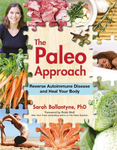 The Paleo Approach: Reverse Autoimmune Disease and Heal Your Body by Sarah Ballantyne