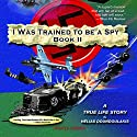 I Was Trained to Be a Spy, Book 2 Audiobook by Helias Doundoulakis Narrated by Adam Croasdell