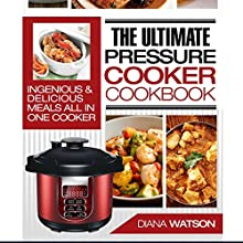 The Ultimate Pressure Cooker Cookbook: Ingenious & Delicious Meals All in One Cooker Audiobook by Diana Watson Narrated by Rebecca Hunsel