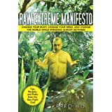 Raw Extreme Manifesto: Change Your Body, Change Your Mind, Change the World While Spending Almost Nothing!by Fred Ho