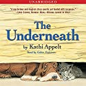 The Underneath (       UNABRIDGED) by Kathi Appelt Narrated by Gabra Zackman