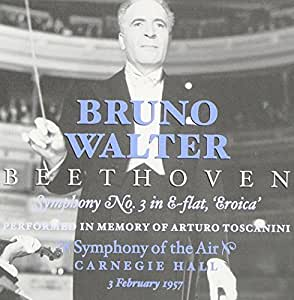 "Bruno Walter Conducts Beethoven: Symphony No. 3 in E-flat, ""Eroica"", Performed in Memory of Arturo Toscanini by Symphony of the Air [formerly NBC Symphony Orch.)"