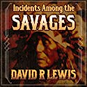 Incidents Among the Savages Audiobook by David R. Lewis Narrated by David R. Lewis