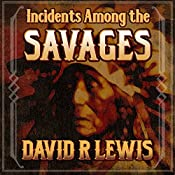 Incidents Among the Savages | [David R. Lewis]