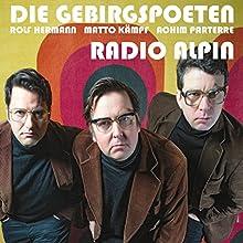 Radio Alpin (       ungekürzt) von  Die Gebirgspoeten Gesprochen von: Rolf Hermann, Matto Kämpf, Achim Parterre