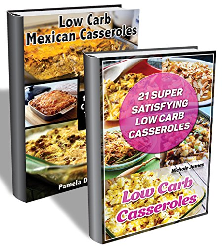Low Carb Casseroles BOX SET 2 IN 1: 38 Super Satisfying Low Carb Casseroles That Will Amaze Your Family: (low carbohydrate, high protein, low carbohydrate ... diet for dummies,  low carb high fat diet) by Nichole James