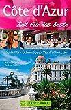 Reiseführer Côte d'Azur - Zeit für das Beste: Highlights, Geheimtipps und Wohlfühladressen entlang der französischen Mittelmeerk