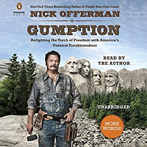 Gumption: Relighting the Torch of Freedom with America's Gutsiest Troublemakers (       UNABRIDGED) by Nick Offerman Narrated by Nick Offerman