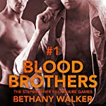 Blood Brothers 1: A Dark BBW Dom Billionaire Stepbrother Menage Serial: Stepbrother Billionaire Games | Bethany Walker