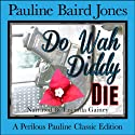Do Wah Diddy Die (       UNABRIDGED) by Pauline Baird Jones Narrated by Lucinda Gainey