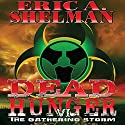 Dead Hunger VI: The Gathering Storm Audiobook by Eric A. Shelman Narrated by Eric A. Shelman
