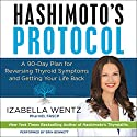 Hashimoto's Protocol: A 90-Day Plan for Reversing Thyroid Symptoms and Getting Your Life Back Audiobook by Izabella Wentz Narrated by Erin Bennett