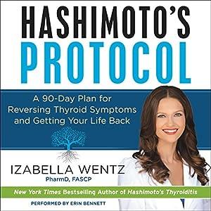 Hashimoto's Protocol: A 90-Day Plan for Reversing Thyroid Symptoms and Getting Your Life Back Hörbuch von Izabella Wentz Gesprochen von: Erin Bennett
