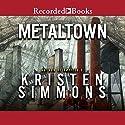 Metaltown Audiobook by Kristen Simmons Narrated by Soneela Nankani