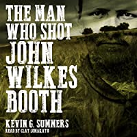 The Man Who Shot John Wilkes Booth: A Weird Western Novel (       UNABRIDGED) by Kevin G. Summers Narrated by Clay Lomakayu