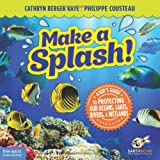 Make a Splash!: A Kids Guide to Protecting Our Oceans, Lakes, Rivers, & Wetlands