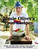Jamie Olivers Food Escapes: Over 100 Recipes from the Great Food Regions of the World