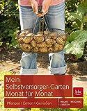 Mein Selbstversorger-Garten Monat für Monat: Pflanzen, Pflegen, Ernten - Karen Liebreich, Annette Wendland, Jutta Wagner
