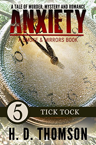 H. D. Thomson - Anxiety: Tick Tock - Episode 5 - A Tale of Murder, Mystery and Romance (Anxiety: A Smoke and Mirrors Book)