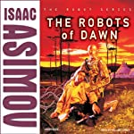 The Robots of Dawn (       UNABRIDGED) by Isaac Asimov Narrated by William Dufris