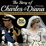 The Story of Prince Charles and Princess Diana :The Fairytale Romance that Turned to Tragedy (Royal Couples Book 2)