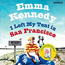 I Left My Tent in San Francisco (       UNABRIDGED) by Emma Kennedy Narrated by Emma Kennedy