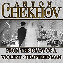 From the Diary of a Violent Tempered Man (       UNABRIDGED) by Anton Chekhov Narrated by Dave Courvoisier