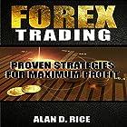 Forex Trading: Proven Strategies for Maximum Profit Hörbuch von Alan D. Rice Gesprochen von: Nathan W Wood