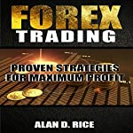 Forex Trading: Proven Strategies for Maximum Profit | Alan D. Rice