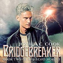 Bridgebreaker: The Echo Worlds, Book 2 Audiobook by Joshua C. Cook Narrated by Trenton Bennett