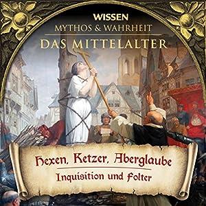 Hexen, Ketzer, Aberglaube (Das Mittelalter) Hörbuch