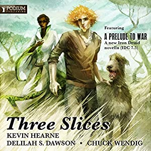 Three Slices by Kevin Hearne, Delilah S. Dawson, and Chuck Wendig