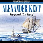 Beyond the Reef (       UNABRIDGED) by Alexander Kent Narrated by Michael Jayston