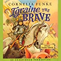Igraine the Brave (       UNABRIDGED) by Cornelia Funke Narrated by Xanthe Elbrick