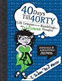 img - for 40 Days Till 40RTY: Life Lessons from the Ramblings of My UNFILTERED Thoughts book / textbook / text book