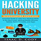 Hacking University: Sophomore Edition: Essential Guide to Take Your Hacking Skills to the Next Level. Hacking Mobile Devices, Tablets, Game Consoles and Apps Hörbuch von Isaac D. Cody Gesprochen von: Kevin Theis
