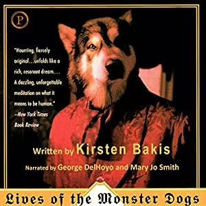Lives of the Monster Dogs: A Novel | [Kirsten Bakis]