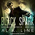 Black Spark: Dark Magic Enforcer Series, Book 1 Hörbuch von Al K. Line Gesprochen von: Gildart Jackson