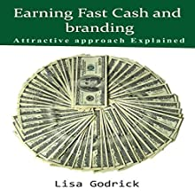 Earning Fast Cash and Branding: Attractive Approach Explained (       UNABRIDGED) by Lisa Godrick Narrated by Samuel Fleming