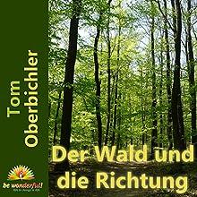 Der Wald und die Richtung (       ungekürzt) von Tom Oberbichler Gesprochen von: Tom Oberbichler