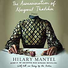 The Assassination of Margaret Thatcher: Stories (       UNABRIDGED) by Hilary Mantel Narrated by Jane Carr