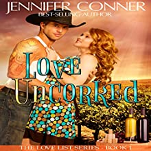 Love Uncorked: The Love List Book 1 (       UNABRIDGED) by Jennifer Conner Narrated by Bailey Varness